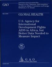 Global Health: U.s. Agency for International Development Fights AIDS in Africa, But Better Data Needed to Measure Impact