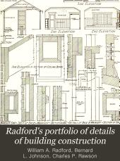 Radford's Portfolio of Details of Building Construction: A Remarkable and Unique Collection of Full-page Plates, Accurately Drawn and Reproduced to Exact Scale. Complete Details for Every Style of Interior Trim, Including Special Built-in Features