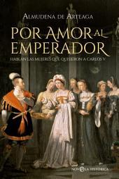 Por amor al Emperador: Hablan las mujeres que quisieron a Carlos V