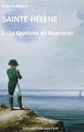 Sainte-Hélène Tome 1: La Captivité de Napoléon