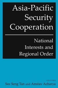 Asia Pacific Security Cooperation  National Interests and Regional Order PDF