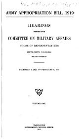 Army Appropriation Bill, 1919: Hearings Before the Committee on Military Affairs, House of Representatives, Sixty-fifth Congress, Second Session. December 7, 1917 to February 8, 1918