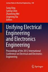 Unifying Electrical Engineering and Electronics Engineering: Proceedings of the 2012 International Conference on Electrical and Electronics Engineering