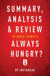 Summary  Analysis   Review of David Ludwig   s Always Hungry  by Instaread PDF