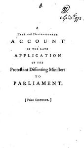 A Free and Dispassionate Account of the Late Application of the Protestant Dissenting Ministers to Parliament: In a Letter to a Friend. By Samuel Stennett