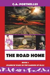 The Road Home: Book Three of Sparrow Wars in the Garden of Bliss