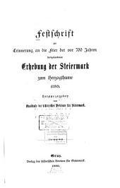 Festschrift zur Erinnerung an die Feier der vor 700 Jahren stattgefundenen Erhebung der Steiermark zum Herzogthume (1180)