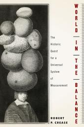 World in the Balance: The Historic Quest for an Absolute System of Measurement