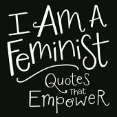 I Am a Feminist: Quotes That Empower