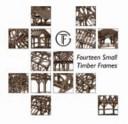 Fourteen Small Timber Frames