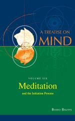 Meditation and the Initiation Process: Vol 6 of A Treatise on Mind