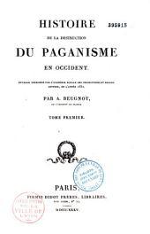 Histoire de La Destruction Du Paganisme En Occident: Ouvrage Couronn Par L'Acad Mie Royale Des Inscriptions Et Belles-Lettres, En L'Ann E 1832, Volume2
