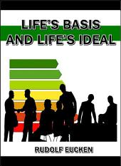 Life's Basis and Life's Ideal : The Fundamentals of a New Philosophy of Life