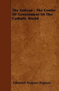 The Vatican   The Center of Government of the Catholic World PDF