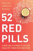 52 Red Pills  A New Age Playbook to Become Healthy  Wealthy and Wise PDF