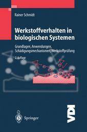 Werkstoffverhalten in biologischen Systemen: Grundlagen, Anwendungen, Schädigungsmechanismen, Werkstoffprüfung, Ausgabe 2