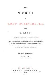 The Work of Lord Bolingbroke: With a Life, Prepared Expressly for this Edition, Containing Additional Information Relative to His Personal and Public Character, Selected from the Best Authorities, Volume 4