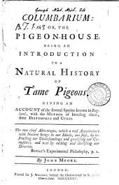 Columbarium: or, The pigeon-house. [Followed by] An account of some medicines prepar'd by John Moore: Volume 1