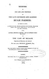 Memoirs of the Life and Writings of the Late Reverend and Learned Hugh Farmer: To which is Added, a Piece of His, Never Before Published, Printed from the Only Remaining Manuscript of the Author. Also, Several Original Letters, and an Extract from His Essay on the Case of Balaam. Taken from His Manuscript, Since Destroyed