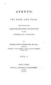 Athens, Its Rise and Fall: With Views of the Literature, Philosophy, and Social Life of the Athenian People, Volume 1