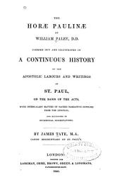 The Horae Paulinae of William Paley, Carried Out and Illustrated in a Continuous History of the Apostolic Labours and Writings of St. Paul: On the Basis of the Acts, with Intercalary Matter of Sacred Narrative Supplied from the Epistles, and Elucidated in Occasional Dissertations