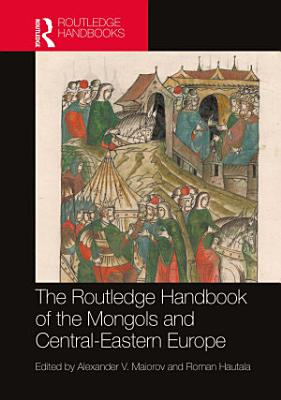 The Routledge Handbook of the Mongols and Central Eastern Europe