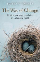 The Way of Change: Finding your power to thrive in a changing world.