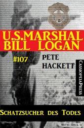 Schatzsucher des Todes (U.S. Marshal Bill Logan, Band 107): Western