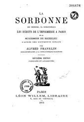 La Sorbonne: ses origines, sa bibliothèque, les débuts de l'imprimerie à Paris et la succession de Richelieu d'après des documents inédits
