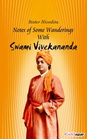 Notes Of Some Wanderings With The Swami Vivekananda: Reminiscences of Swami Vivekananda