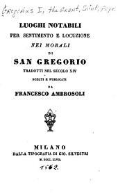 Luoghi notabili per sentimento e locuzione nei morali di San Gregorio: Tradotti nel secolo XIV [per Zanobi da Strata]