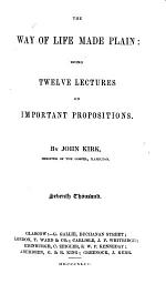 The Way of Life Made Plain, Being Twelve Lectures on Important Propositions. Seventh Thousand