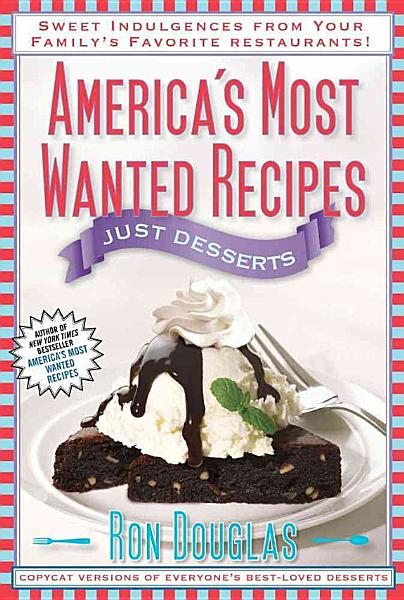 Download America s Most Wanted Recipes Just Desserts Book