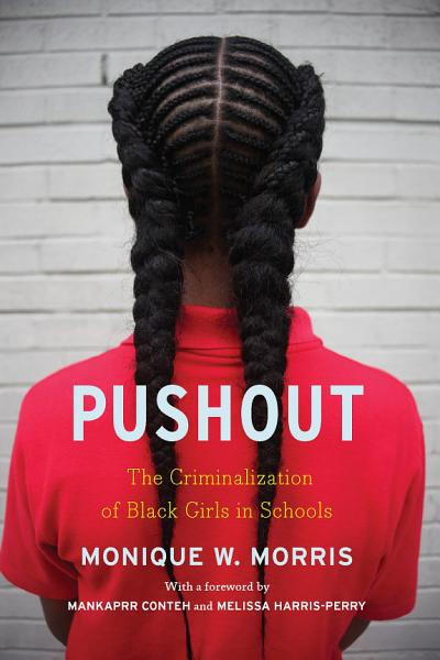 Book cover Pushout: the criminalization of Black girls in schools