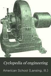 Cyclopedia of Engineering: A General Reference Work on Steam Boilers, Pumps, Engines, and Turbines, Gas and Oil Engines, Automobiles, Marine and Locomotive Work Heating and Ventilating, Compressed Air, Refrigeration, Dynamos, Motors, Electric Wiring, Electric Lighting, Elevators, Etc, Volume 7