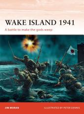 Wake Island: A battle to make the gods weep