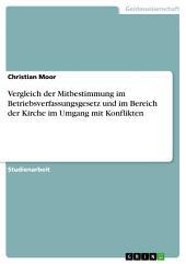 Vergleich der Mitbestimmung im Betriebsverfassungsgesetz und im Bereich der Kirche im Umgang mit Konflikten