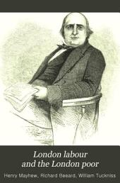London Labour and the London Poor: A Cyclopaedia of the Condition and Earnings of Those that Will Work, Those that Cannot Work, and Those that Will Not Work, Part 1