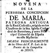 Novena de la Purissima Concepcion de Maria: patrona antigua de su real cofradia ... y aora principal y universal patrona de España en este mysterio