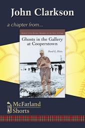 John Clarkson: A Chapter from Ghosts in the Gallery at Cooperstown