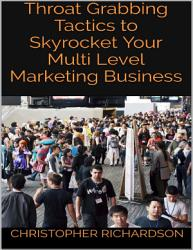 Throat Grabbing Tactics To Skyrocket Your Multi Level Marketing Business Book PDF
