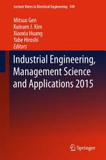 Industrial Engineering  Management Science and Applications 2015 PDF