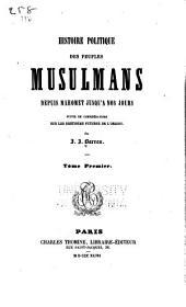 Histoire politique des peuples musulmans depuis Mahomet jusqu'à nos jours: suivie de considérations sur les destinées futures de l'Orient, Volume1