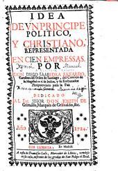 Idea de vn principe politico, y christiano, representada en cien empressas