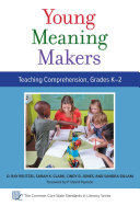 Young Meaning Makers, Teaching Comprehension, Grades K-2