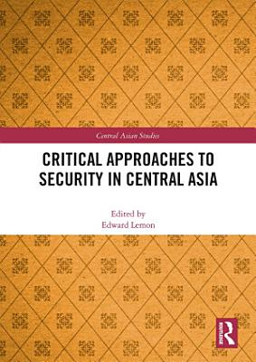 Critical Approaches to Security in Central Asia PDF