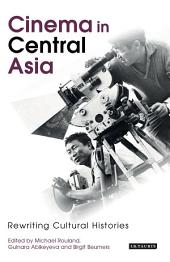 Cinema in Central Asia: Rewriting Cultural Histories