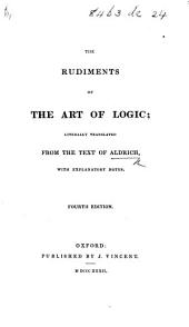 The Rudiments of the Art of Logic; literally translated ... with explanatory notes