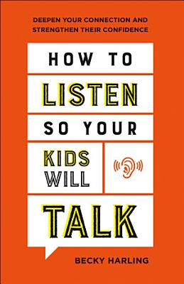 How to Listen So Your Kids Will Talk