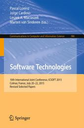 Software Technologies: 10th International Joint Conference, ICSOFT 2015, Colmar, France, July 20-22, 2015, Revised Selected Papers